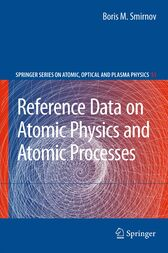 Reference Data on Atomic Physics and Atomic Processes by Boris M. Smirnov