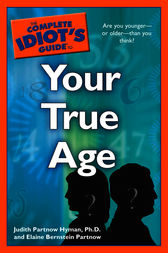 The Complete Idiot's Guide to Your True Age by Elaine Bernstein Partnow
