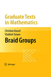 Braid Groups by Christian Kassel