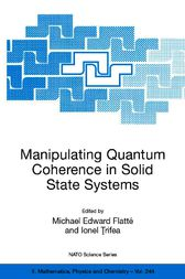Manipulating Quantum Coherence in Solid State Systems by Michael E. Flatté