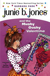 Junie B. Jones and the Mushy Gushy Valentime (Junie B. Jones) by Barbara Park