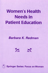 Women's Health Needs In Patient Education by Barbara K. Redman