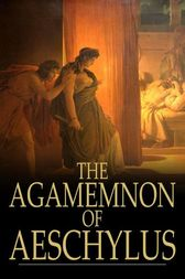 The Agamemnon of Aeschylus by Aeschylus;  Gilbert Murray