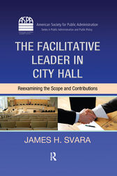 The Facilitative Leader in City Hall by James H. Svara