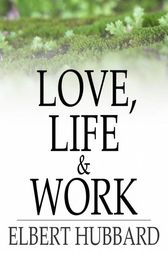 Love, Life & Work by Elbert Hubbard