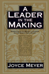 A Leader in the Making by Joyce Meyer