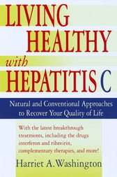 Living Healthy with Hepatitis C by Harriet A. Washington