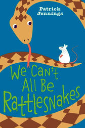 We Can't All Be Rattlesnakes by Patrick Jennings