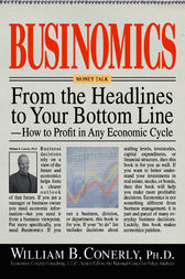 Businomics From The Headlines To Your Bottom Line by William B. Conerly