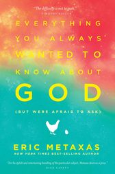 Everything You Always Wanted to Know About God (but were afraid to ask) by Eric Metaxas