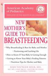 The American Academy of Pediatrics New Mother's Guide to Breastfeeding by American Academy Of Pediatrics;  Joan Younger Md Meek;  Winnie Yu
