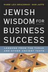 Jewish Wisdom for Business Success by Levi BRACKMAN