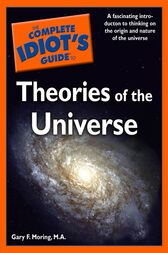 The Complete Idiot's Guide to Theories of the Universe by Gary Moring