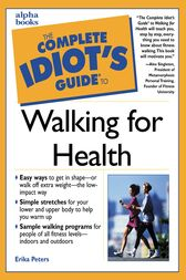 The Complete Idiot's Guide to Walking For Health by Erika Peters