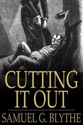 Cutting It Out by Samuel G. Blythe