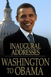 U.S. Presidential Inaugural Addresses from Washington to Obama by Various