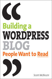 Building a WordPress Blog People Want to Read by Scott McNulty