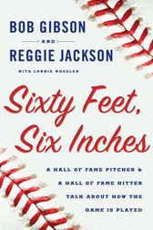 Sixty Feet, Six Inches by Bob Gibson