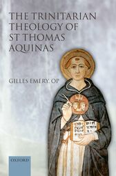 The Trinitarian Theology of St Thomas Aquinas by Gilles Emery Emery