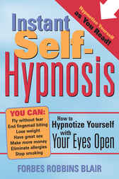 Instant Self-Hypnosis by Forbes Robbins Blair