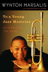 To a Young Jazz Musician by Wynton Marsalis