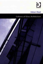 Cultures of Glass Architecture by Hisham Elkadi