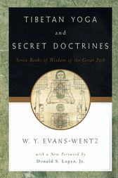 Tibetan Yoga and Secret Doctrines by W. Y. Evans-Wentz