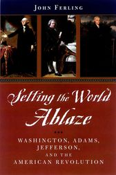Setting the World Ablaze by John Ferling
