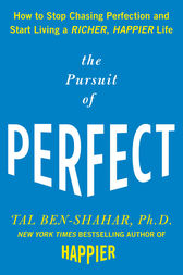 The Pursuit of Perfect: How to Stop Chasing Perfection and Start Living a Richer, Happier Life by Tal Ben-Shahar