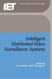 Intelligent Distributed Video Surveillance Systems by S.A. Velasin