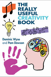 The Really Useful Creativity Book by Dominic Wyse