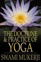 The Doctrine and Practice of Yoga by Swami Mukerji