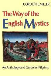 Way of the English Mystics by Gordon C. Miller