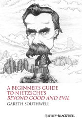 A Beginner's Guide to Nietzsche's Beyond Good and Evil by Gareth Southwell