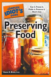 The Complete Idiot's Guide to Preserving Food by Karen K. Brees