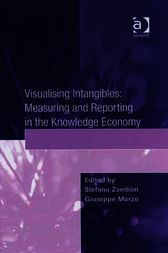 Visualising Intangibles: Measuring and Reporting in the Knowledge Economy by Giuseppe Marzo