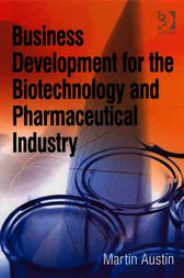 Business Development for the Biotechnology and Pharmaceutical Industry by Martin Austin