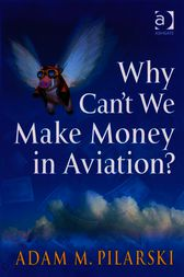 Why Can't We Make Money in Aviation? by Adam M. Pilarski
