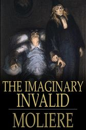 The Imaginary Invalid by Moliere;  Charles Heron Wall