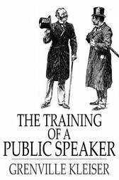 The Training of a Public Speaker by Grenville Kleiser