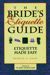 The Bride's Etiquette Guide by Pamela A. Lach