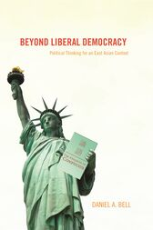 Beyond Liberal Democracy by Daniel A. Bell