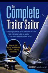 The Complete Trailer Sailor: How to Buy, Equip, and Handle Small Cruising Sailboats by Brian Gilbert