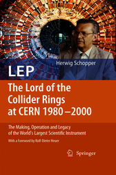 LEP - The Lord of the Collider Rings at CERN 1980-2000 by Rolf-Dieter Heuer