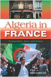 Algeria in France by Paul A. Silverstein