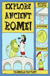Explore Ancient Rome! by Carmella Van Vleet