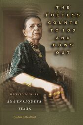 The Poetess Counts to 100 and Bows Out: Selected Poems by Ana Enriqueta Teran by Ana Enriqueta Terán
