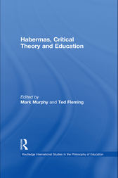Habermas, Critical Theory and Education by Mark Murphy