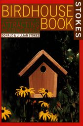 The Complete Birdhouse Book by Donald Stokes