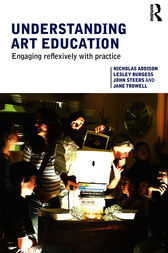 Understanding Art Education by Nicholas Addison
